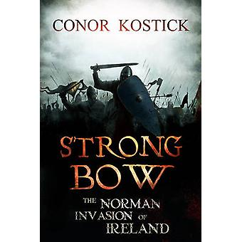 Strongbow - The Norman Invasion of Ireland by Conor Kostick - 97818471