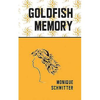 Goldfish Memory by Monique Schwitter - Eluned Gramich - 9781910409633