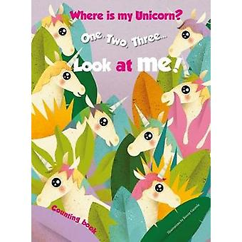 1 -2 -3.. Look at me! Counting Book. Where is my Unicorn? by Ronny  G