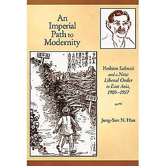 An Imperial Path to Modernity - Yoshino Sakuzo and a New Liberal Order