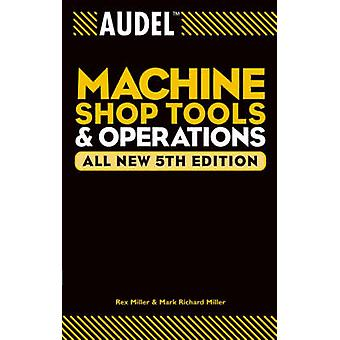 Audel Machine Shop Tools and Operations (5th Revised edition) by Rex