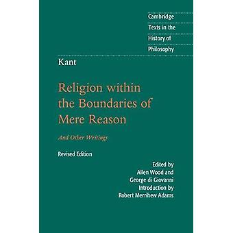 Kant - Religion within the Boundaries of Mere Reason - And Other Writin