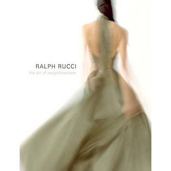 Ralph Rucci - The Art of Weightlessness by Valerie Steele - Patricia M