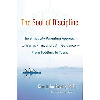 The Soul of Discipline: The Simplicity Parenting Approach to Warm, Firm, and Calm Guidance - from Toddlers to...