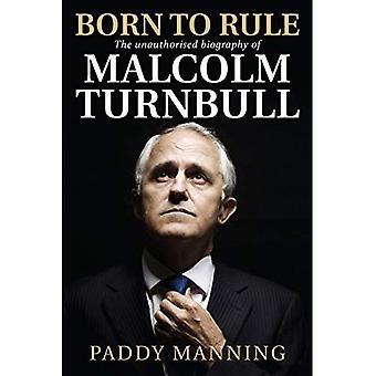 Born to Rule: The Unauthorised Biography of Malcolm Turnbull