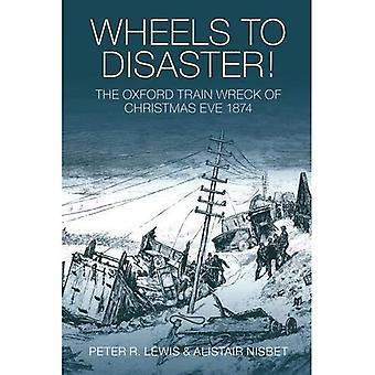 Ruedas al desastre!: el accidente de tren de Oxford de la Nochebuena de 1874 [ilustrado]