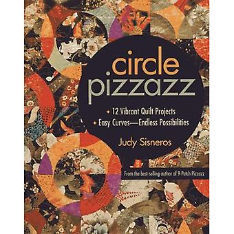 Circle Pizzazz: 12 Vibrant Quilt Projects * Easy Curves-Endless Possibilities