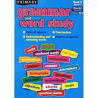 Primary Grammar and Word Study: Bk. B: Parts of Speech, Punctuation, Understanding and Choosing Words, Figures...