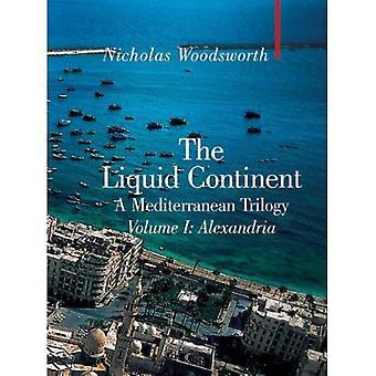 The Liquid Continent: A Mediterranean Trilogy: Alexandria v. I (Armchair Traveller)