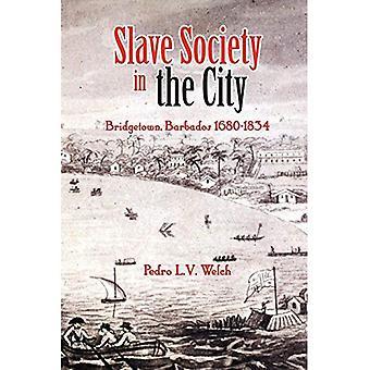 Slave Society in the City: Bridgetown Barbados 1680-1834
