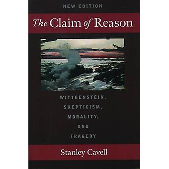 The Claim of Reason Wittgenstein Skepticism Morality and Tragedy by Cavell & Stanley