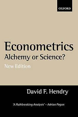 Econometrics Alchemy or Science Essays in Econometric Methodology by Hendry & David F.