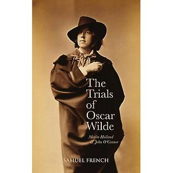 The Trials Of Oscar Wilde by Holland & Merlin