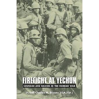 Firefight at Yechon Courage and Racism in the Korean War by Bussey & Charles M.