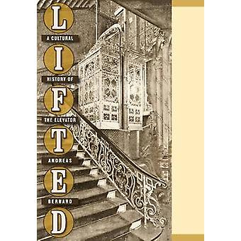 Lifted A Cultural History of the Elevator by Bernard & Andreas