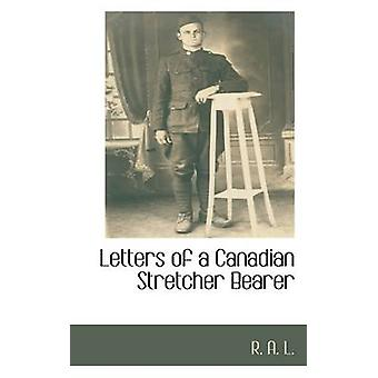 Letters of a Canadian Stretcher Bearer by L. & R. A.