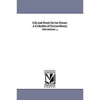 Liv och död på Ocean A insamling av extraordinära äventyr... av Howe & Henry