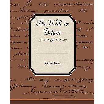 The Will to Believe by James & William