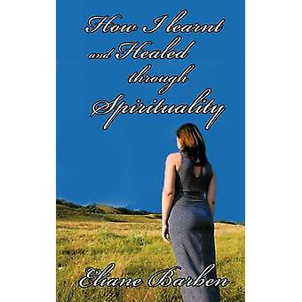 How I Learnt and Healed Through Spirituality by Barben & Eliane