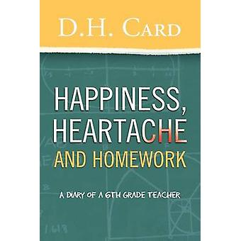 Happiness Heartache and Homework A Diary of a 6th Grade Teacher by Card & D. H.