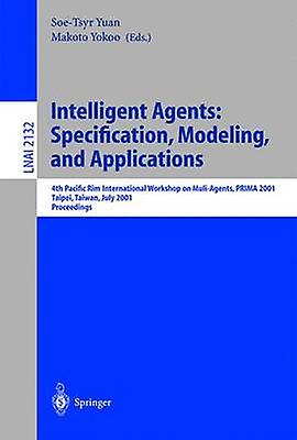 Intelligent Agents Specification Modeling and Application  4th Pacific Rim International Workshop on MultiAgents PRIMA 2001 Taipei Taiwan July 2829 2001 Proceedings by Yuan & SoeTsyr