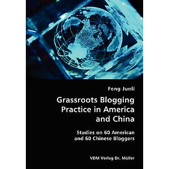 Grassroots Blogging Practice in America and China Studies on 60 American and 60 Chinese Bloggers by Junli & Feng