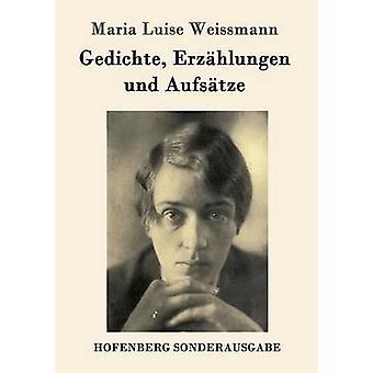 Gedichte Erzhlungen und Aufstze by Maria Luise Weissmann