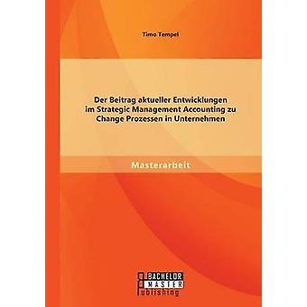 Der Beitrag aktueller Entwicklungen im Strategic Management Accounting zu Change Prozessen in Unternehmen by Tempel & Timo