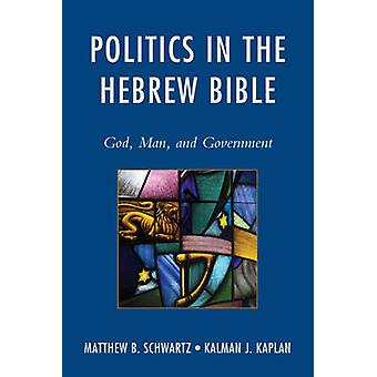 Politics in the Hebrew Bible - God - Man - and Government by Matthew B