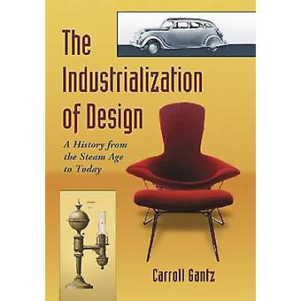 The Industrialization of Design - A History from the Steam Age to Toda