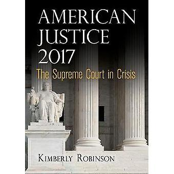 American Justice 2017 - The Supreme Court in Crisis - 9780812249972 Bo