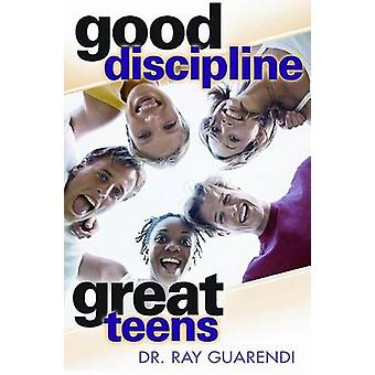 Good Discipline - Great Teens by Raymond N Guarendi - 9780867168358 B