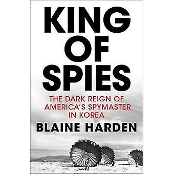 King of Spies by Blaine Harden - 9781509815777 Book