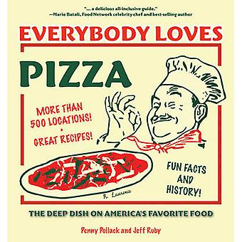 Everybody Loves Pizza - The Deep Dish on America's Favorite Food by Pe
