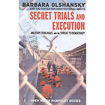 Secret Trials and Executions - Military Tribunals and the Threat to De