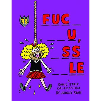 Fuc_ __u - _ss __le - A Comic Book Collection by Johnny Ryan - 9781606