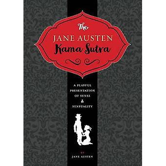 The Jane Austen Kamasutra - A Playful Presentation of Sense and Sensua