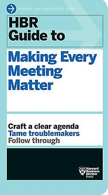 HBR Guide to Making Every Meeting Matter by Busniess Review Harvard -
