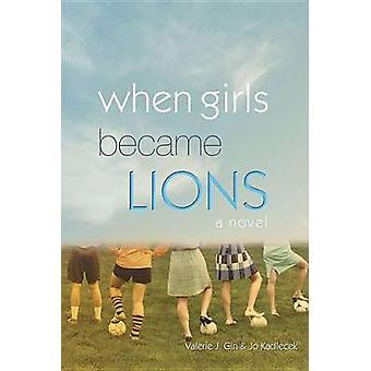 When Girls Became Lions by Valerie J Gin - Jo Kadlecek - 978168222180