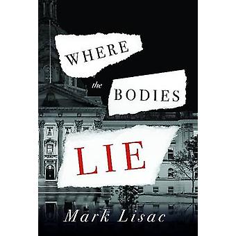 Where the Bodies Lie by Mark Lisac - 9781926455501 Book