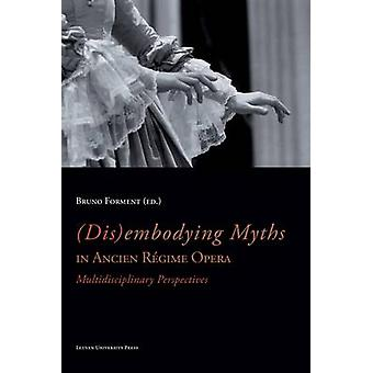 (DIS)embodying Myths in Ancient Regime Opera - Multidisciplinary Persp