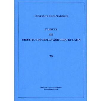 Cahiers de L'Institut du Moyen-Age Grec et Latin - Volume 75 by Sten E