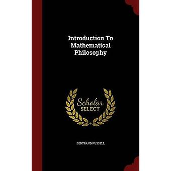 Introduction To Mathematical Philosophy by Russell & Bertrand