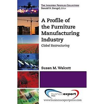 A Profile of the Furniture Manufacturing Industry Global Restructuring by Walcott & Susan M.