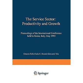 The Service Sector Productivity and Growth  Proceedings of the International Conference held in Rome Italy May 2728 1993 by Felli & Ernesto