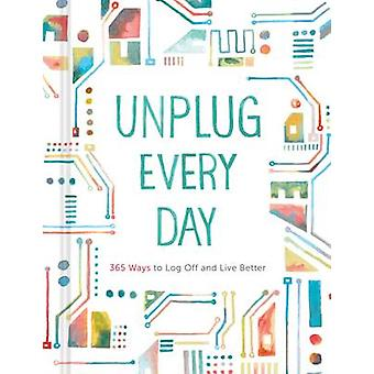 Unplug Every Day by Chronicle Books