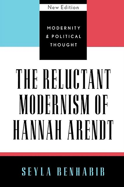 The Reluctant Modernism of Hannah Arendt (Modernity and Political Thought) (Paperback) by Benhabib Seyla