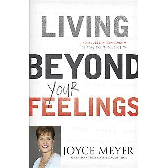 Living Beyond Your Feelings: Controlling Emotions So They Don't Control You (Paperback) by Meyer Joyce