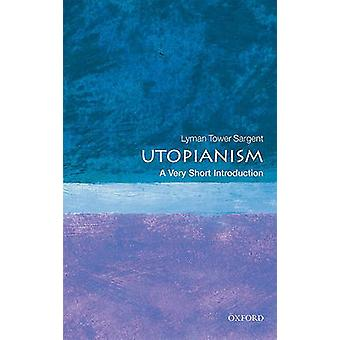 Utopianism - A Very Short Introduction by Lyman Tower Sargent - 978019