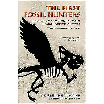 The First Fossil Hunters - Dinosaurs - Mammoths - and Myth in Greek an
